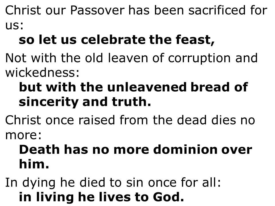 Christ our Passover has been sacrificed for us: