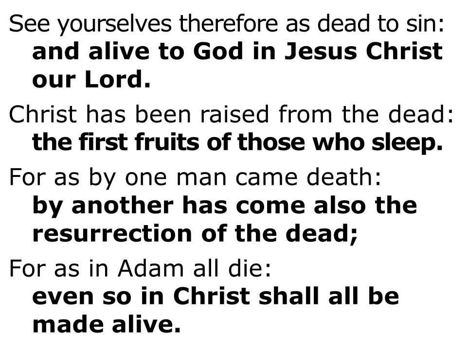 See yourselves therefore as dead to sin: