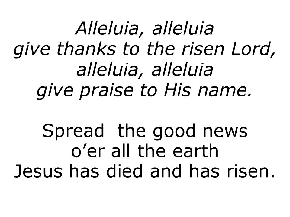 give thanks to the risen Lord, alleluia, alleluia