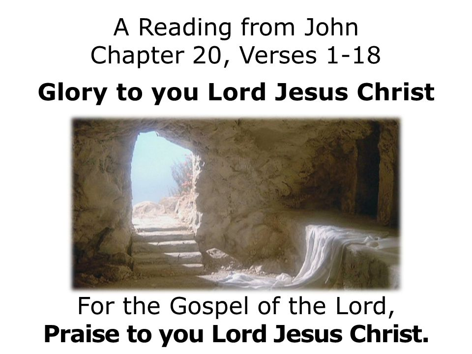 Glory to you Lord Jesus Christ Praise to you Lord Jesus Christ.