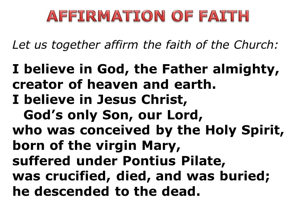AFFIRMATION OF FAITH I believe in God, the Father almighty,