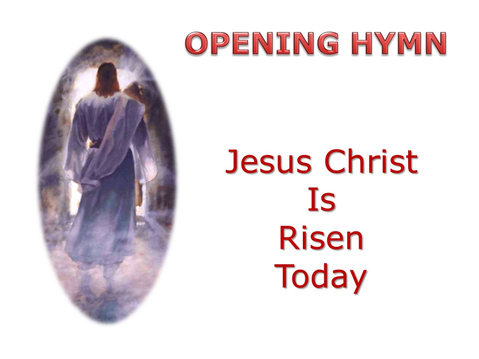 OPENING HYMN Jesus Christ Is Risen Today