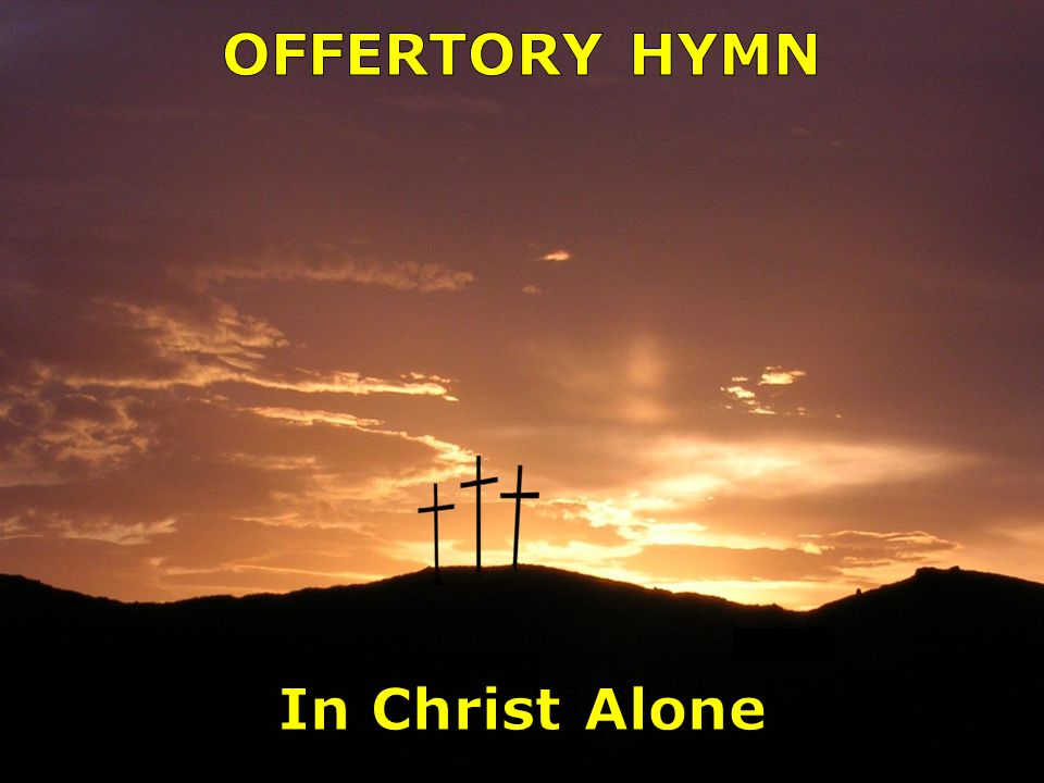 OFFERTORY HYMN In Christ Alone