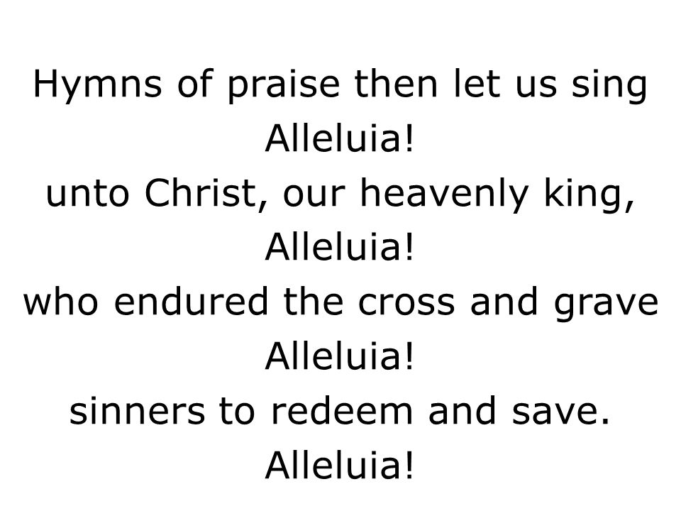 Hymns of praise then let us sing Alleluia!
