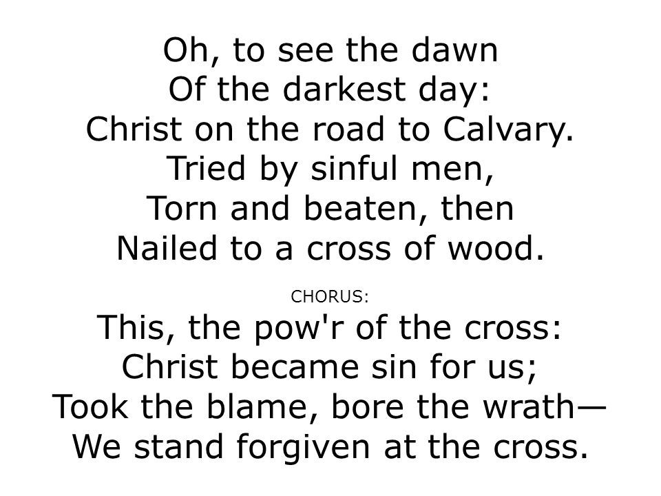 Oh, to see the dawn Of the darkest day: Christ on the road to Calvary