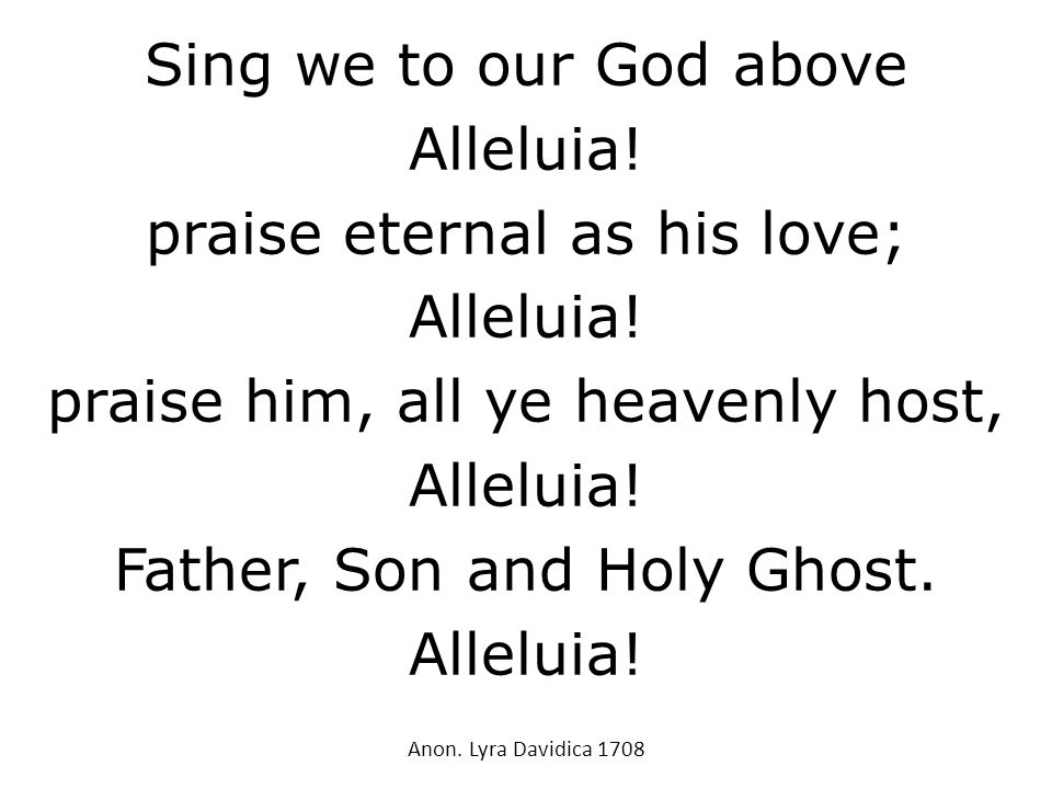 praise eternal as his love; praise him, all ye heavenly host,