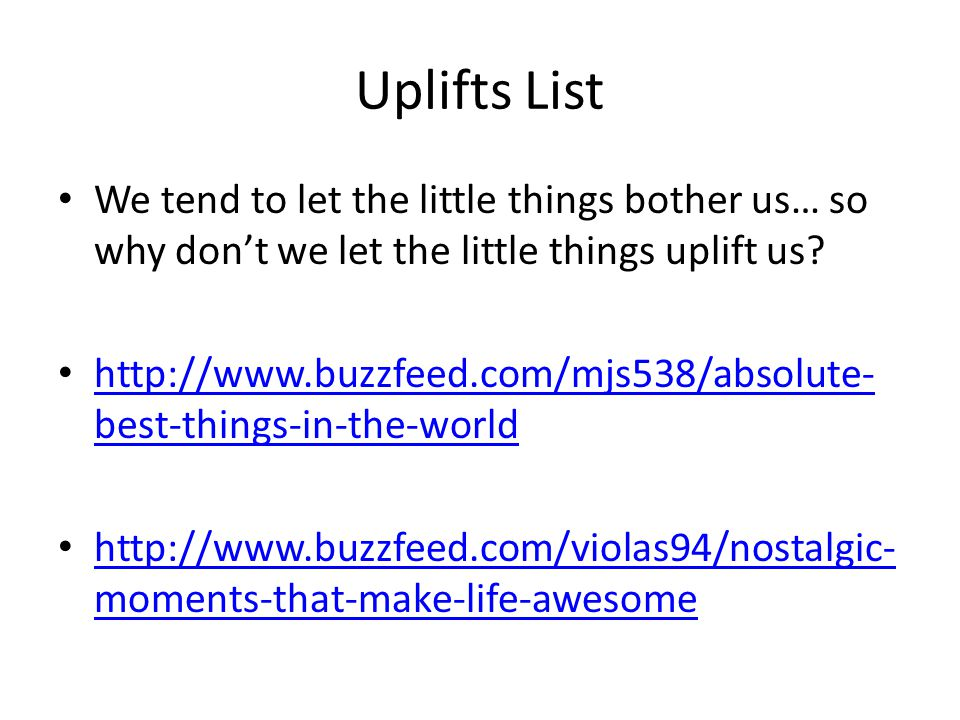 Uplifts List We tend to let the little things bother us… so why don't we let the little things uplift us