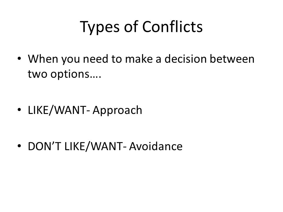 Types of Conflicts When you need to make a decision between two options….