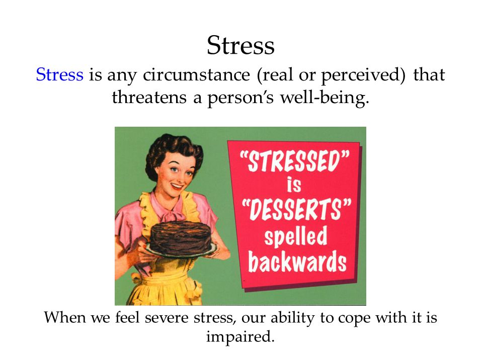 When we feel severe stress, our ability to cope with it is impaired.