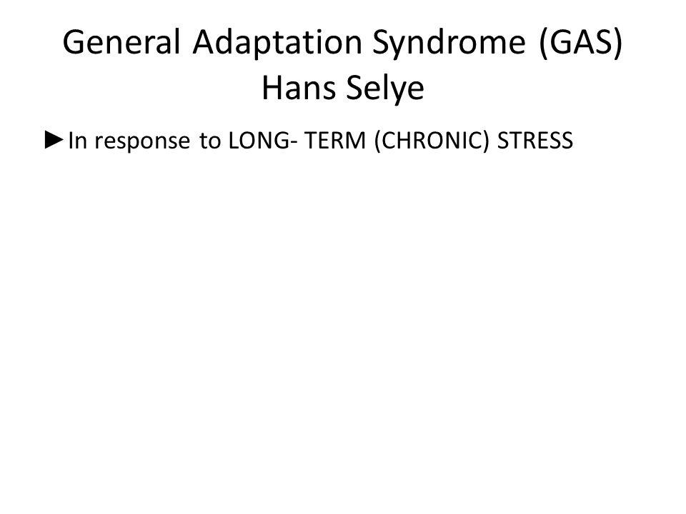 General Adaptation Syndrome (GAS) Hans Selye