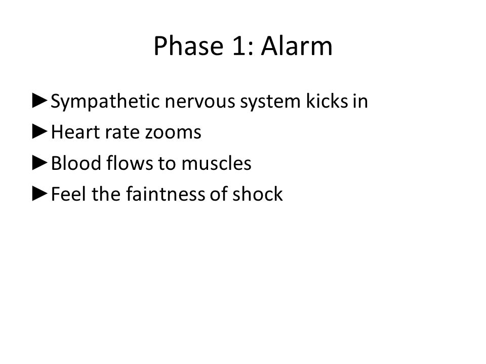 Phase 1: Alarm Sympathetic nervous system kicks in Heart rate zooms