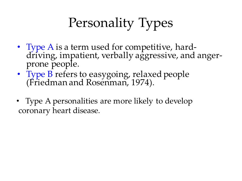 Personality Types Type A is a term used for competitive, hard-driving, impatient, verbally aggressive, and anger-prone people.