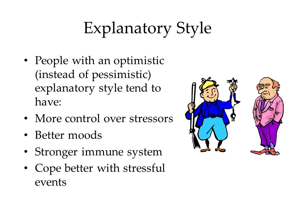 Explanatory Style People with an optimistic (instead of pessimistic) explanatory style tend to have: