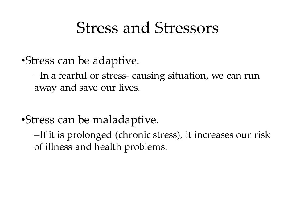 Stress and Stressors Stress can be adaptive.