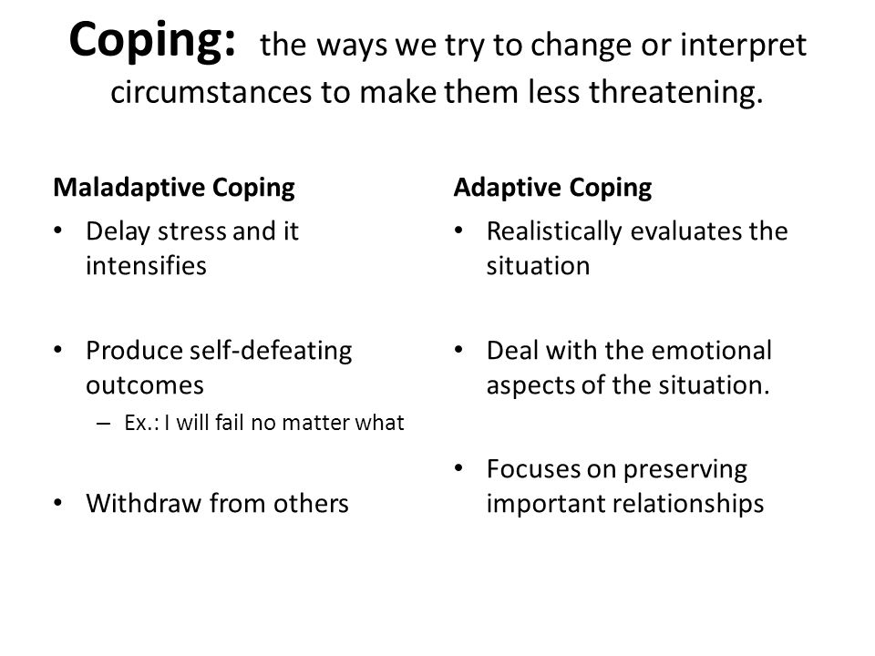 Coping: the ways we try to change or interpret circumstances to make them less threatening.