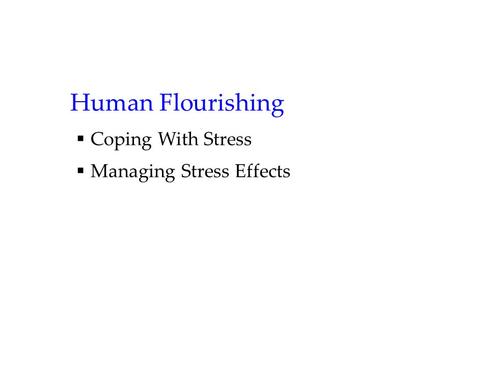 Human Flourishing Coping With Stress Managing Stress Effects
