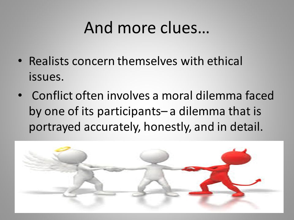 And more clues… Realists concern themselves with ethical issues.