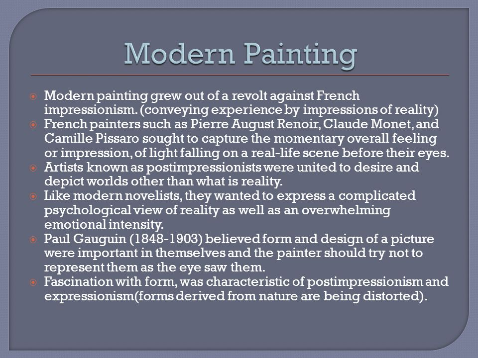 Modern Painting Modern painting grew out of a revolt against French impressionism. (conveying experience by impressions of reality)