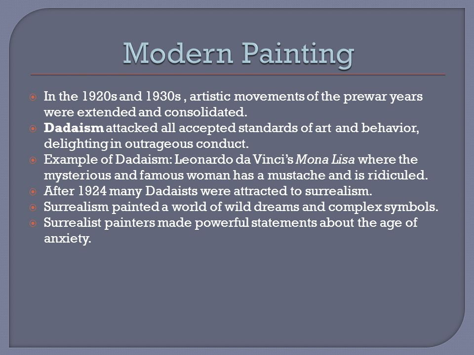 Modern Painting In the 1920s and 1930s , artistic movements of the prewar years were extended and consolidated.