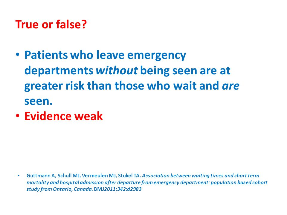 True or false Patients who leave emergency departments without being seen are at greater risk than those who wait and are seen.