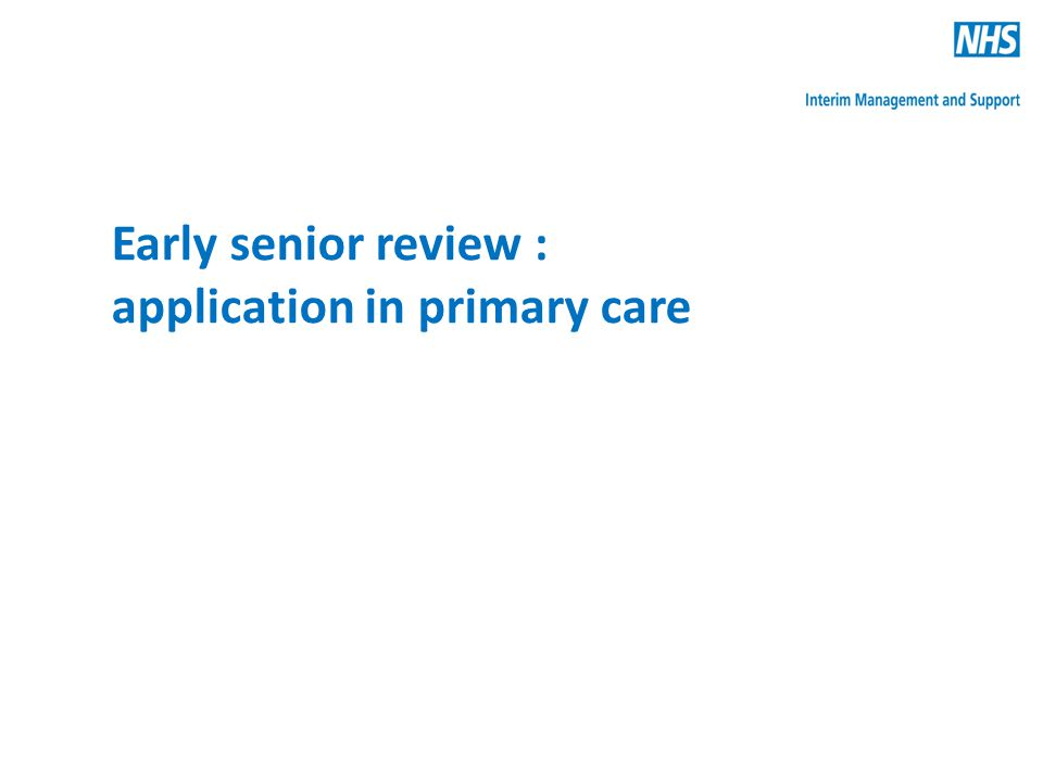 Early senior review : application in primary care