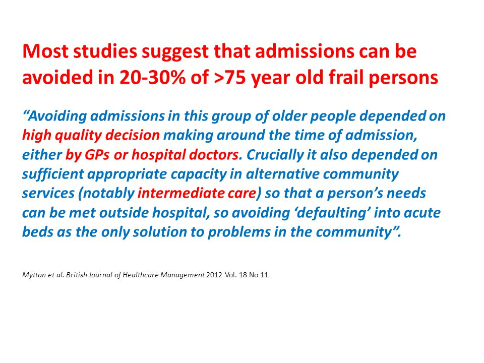 Most studies suggest that admissions can be avoided in 20-30% of >75 year old frail persons