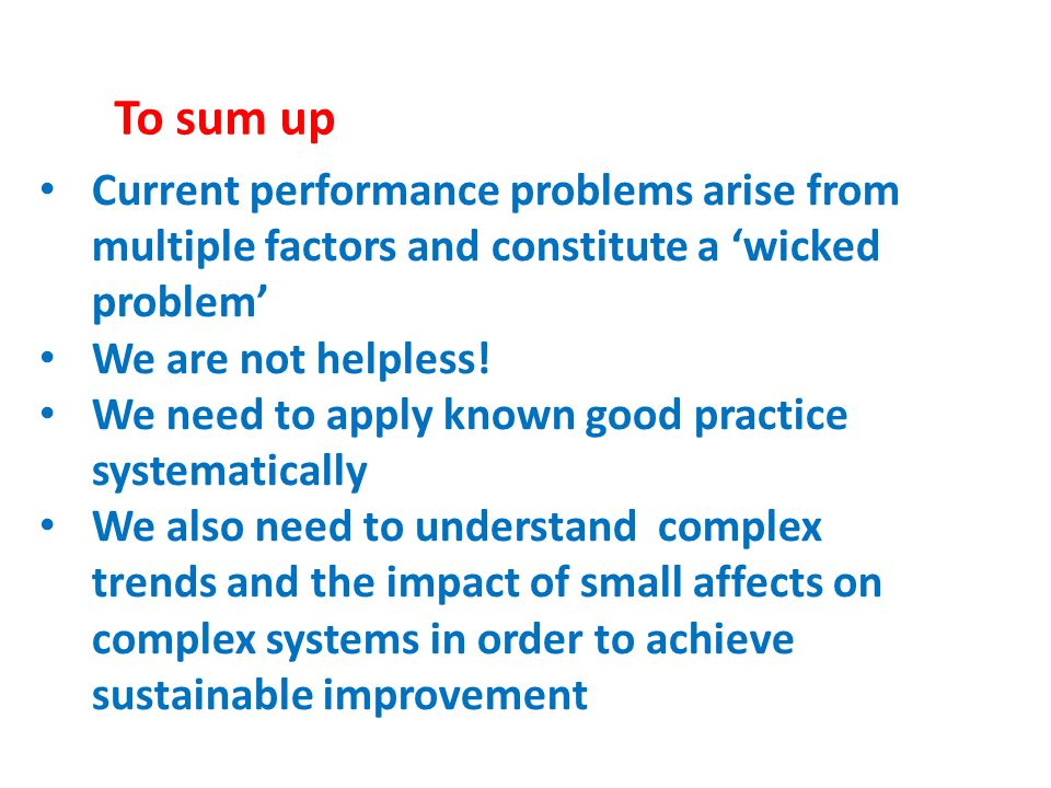 To sum up Current performance problems arise from multiple factors and constitute a 'wicked problem'