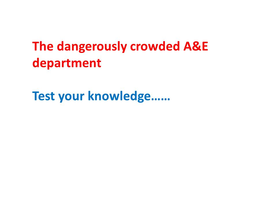 The dangerously crowded A&E department