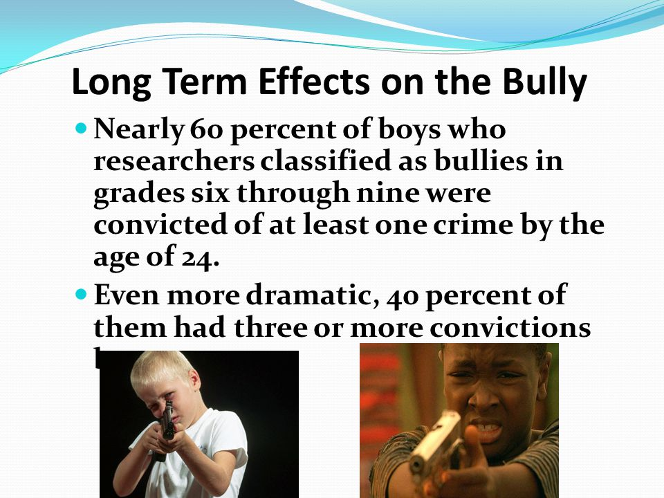 Long Term Effects on the Bully