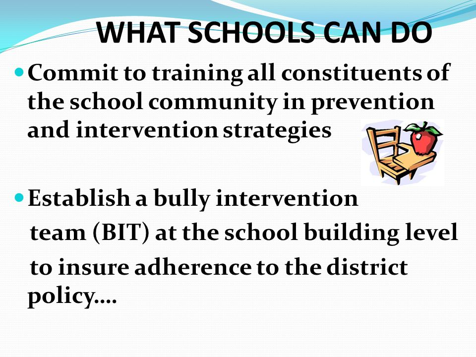 WHAT SCHOOLS CAN DO Commit to training all constituents of the school community in prevention and intervention strategies.