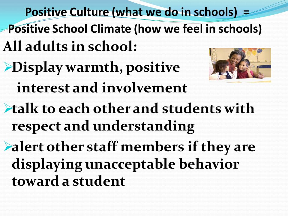 Positive Culture (what we do in schools) = Positive School Climate (how we feel in schools)