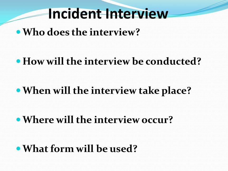 Incident Interview Who does the interview