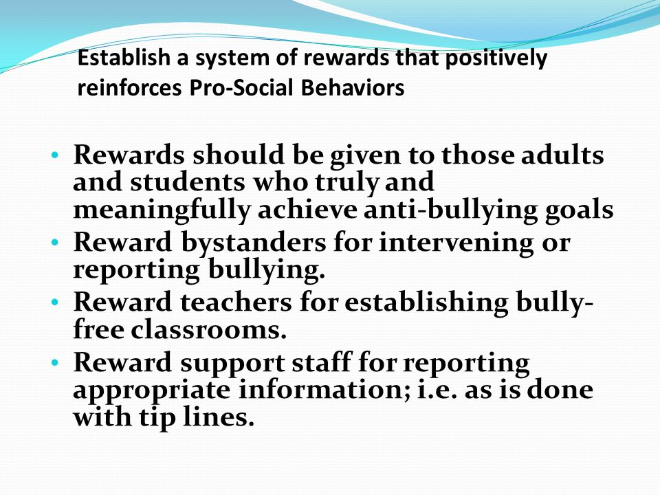 Reward bystanders for intervening or reporting bullying.