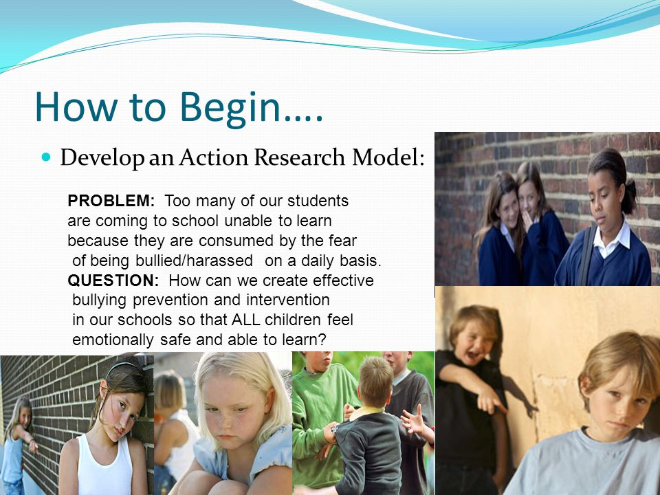How to Begin…. Develop an Action Research Model: