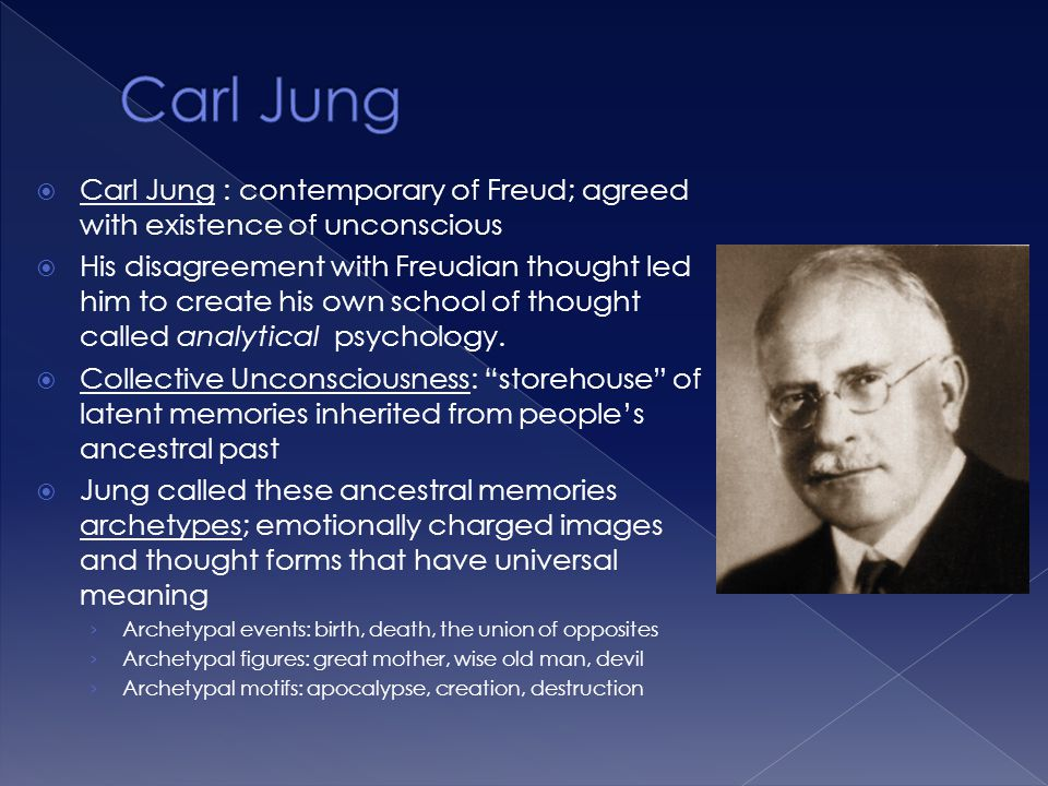 Carl Jung Carl Jung : contemporary of Freud; agreed with existence of unconscious.