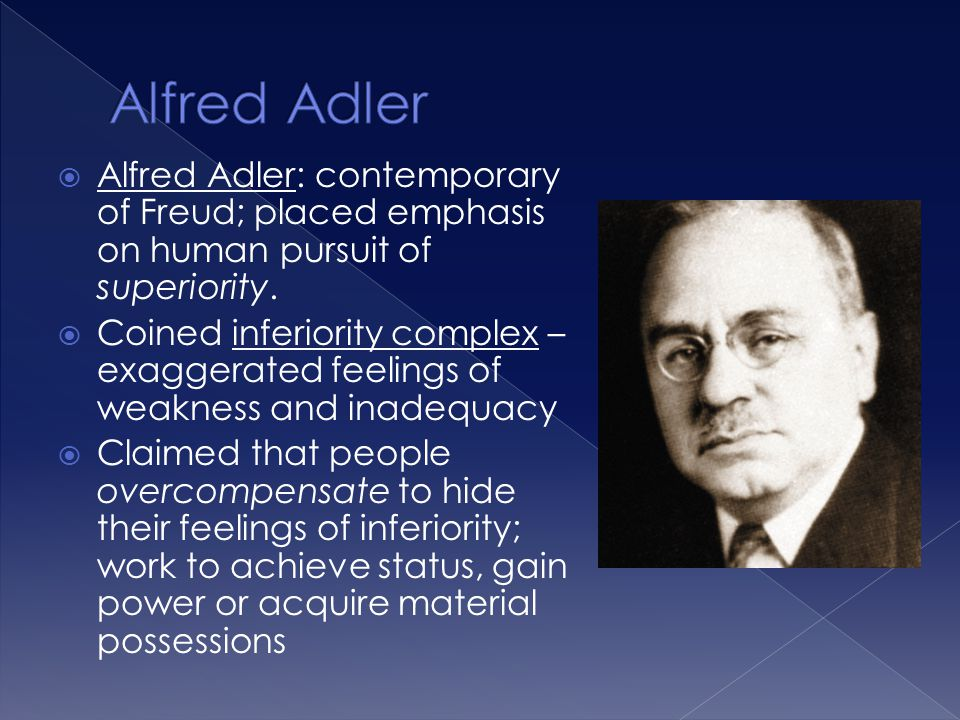 Alfred Adler Alfred Adler: contemporary of Freud; placed emphasis on human pursuit of superiority.