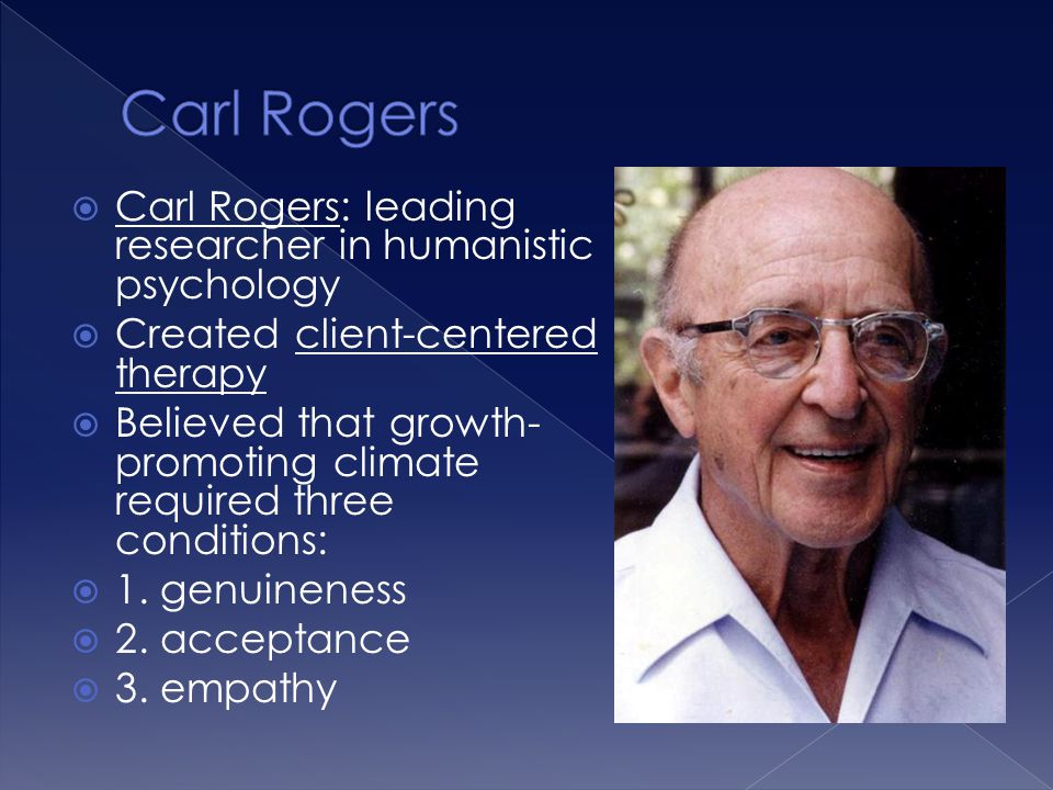 Carl Rogers Carl Rogers: leading researcher in humanistic psychology