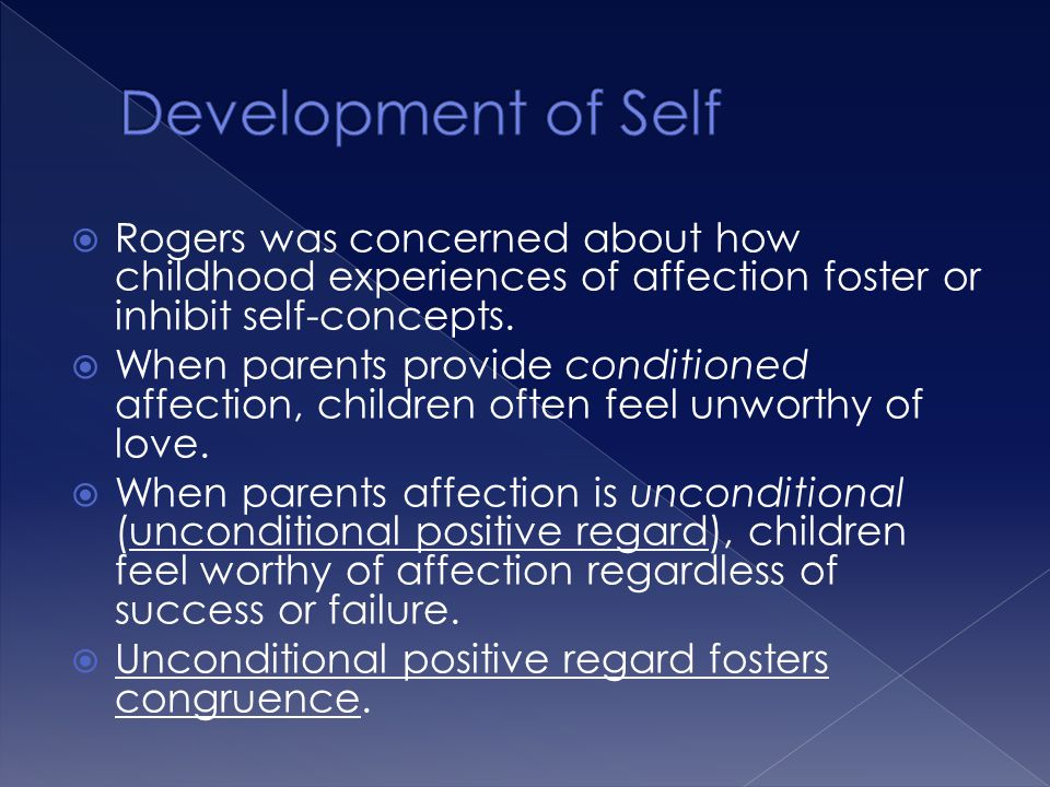 Development of Self Rogers was concerned about how childhood experiences of affection foster or inhibit self-concepts.