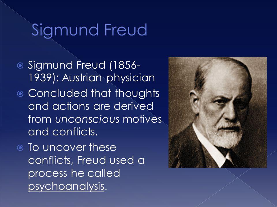 Sigmund Freud Sigmund Freud (1856-1939): Austrian physician