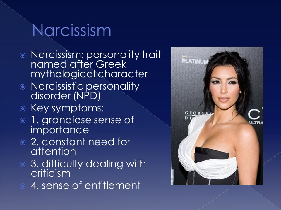 Narcissism Narcissism: personality trait named after Greek mythological character. Narcissistic personality disorder (NPD)