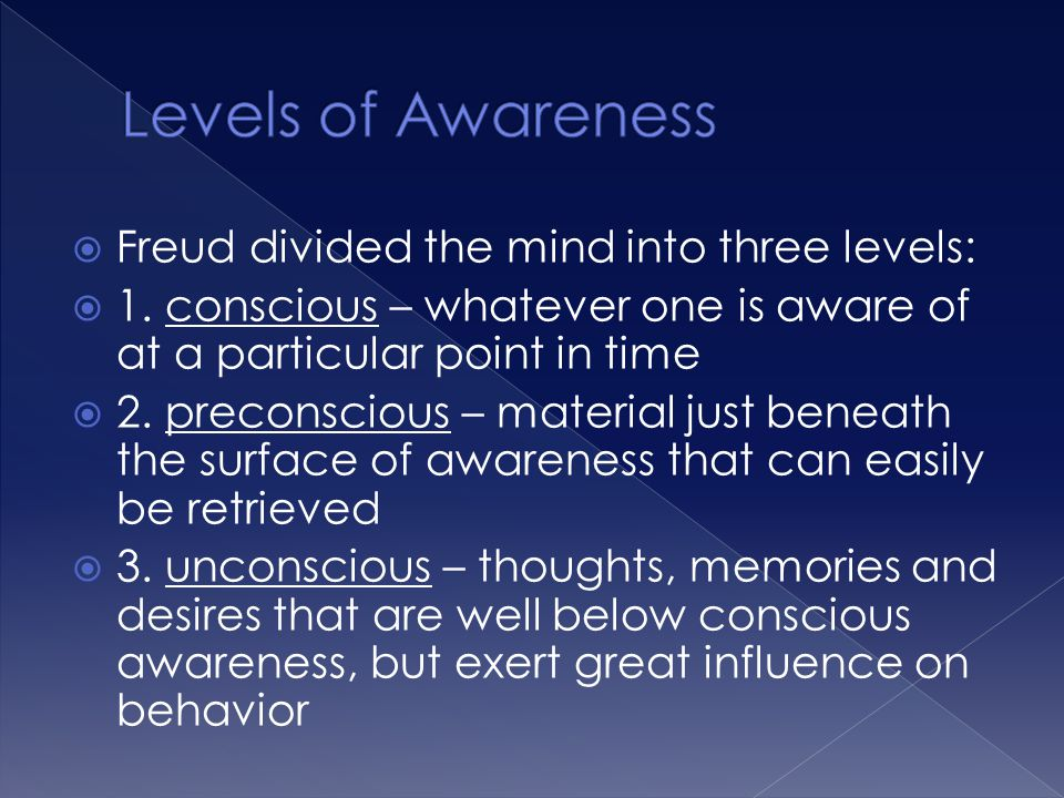 Levels of Awareness Freud divided the mind into three levels: