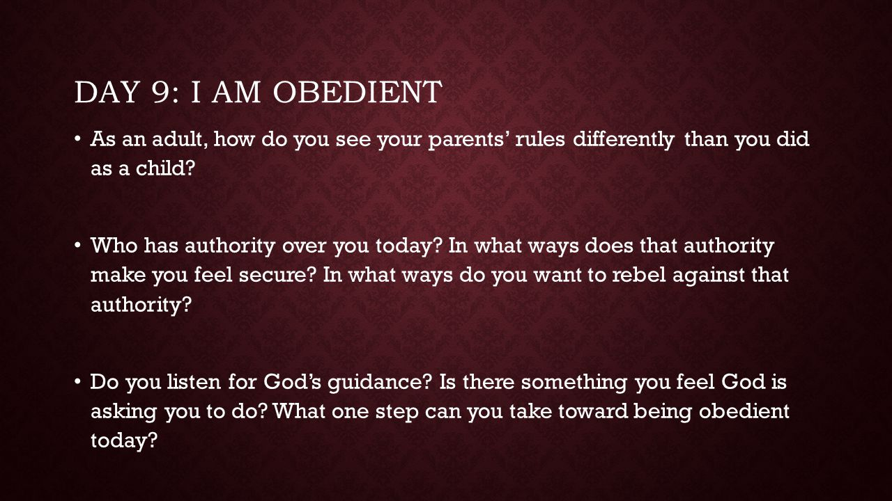 Day 9: I am obedient As an adult, how do you see your parents' rules differently than you did as a child