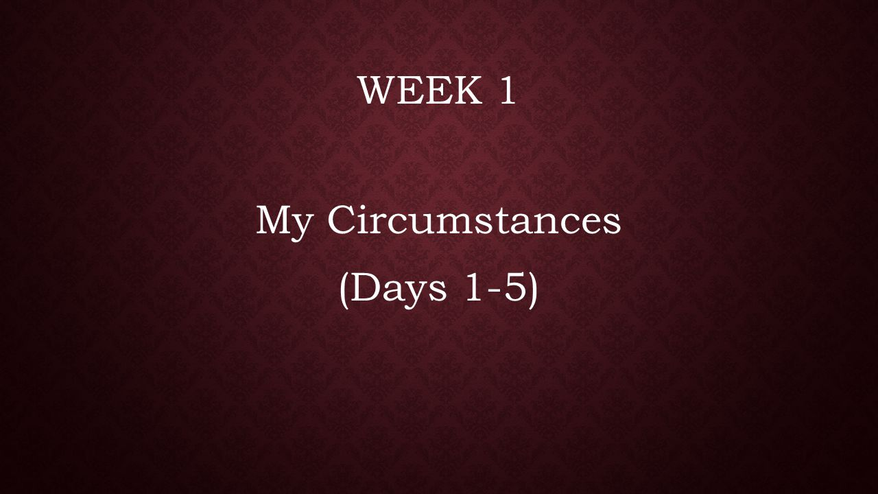 My Circumstances (Days 1-5)