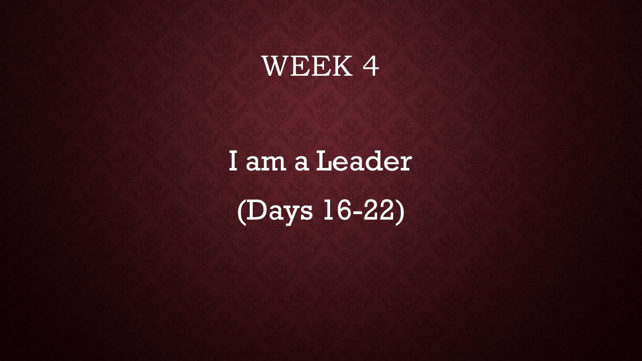 Week 4 I am a Leader (Days 16-22)