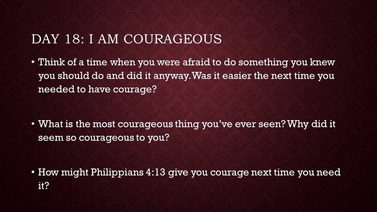 Day 18: I am courageous
