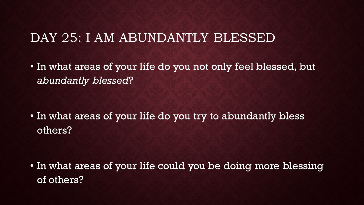 Day 25: I am abundantly blessed