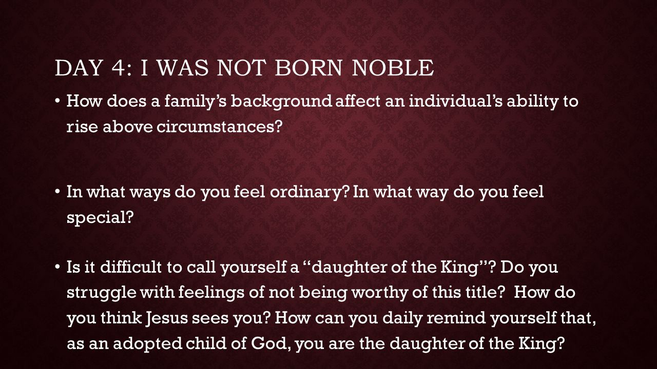 Day 4: I was not born noble