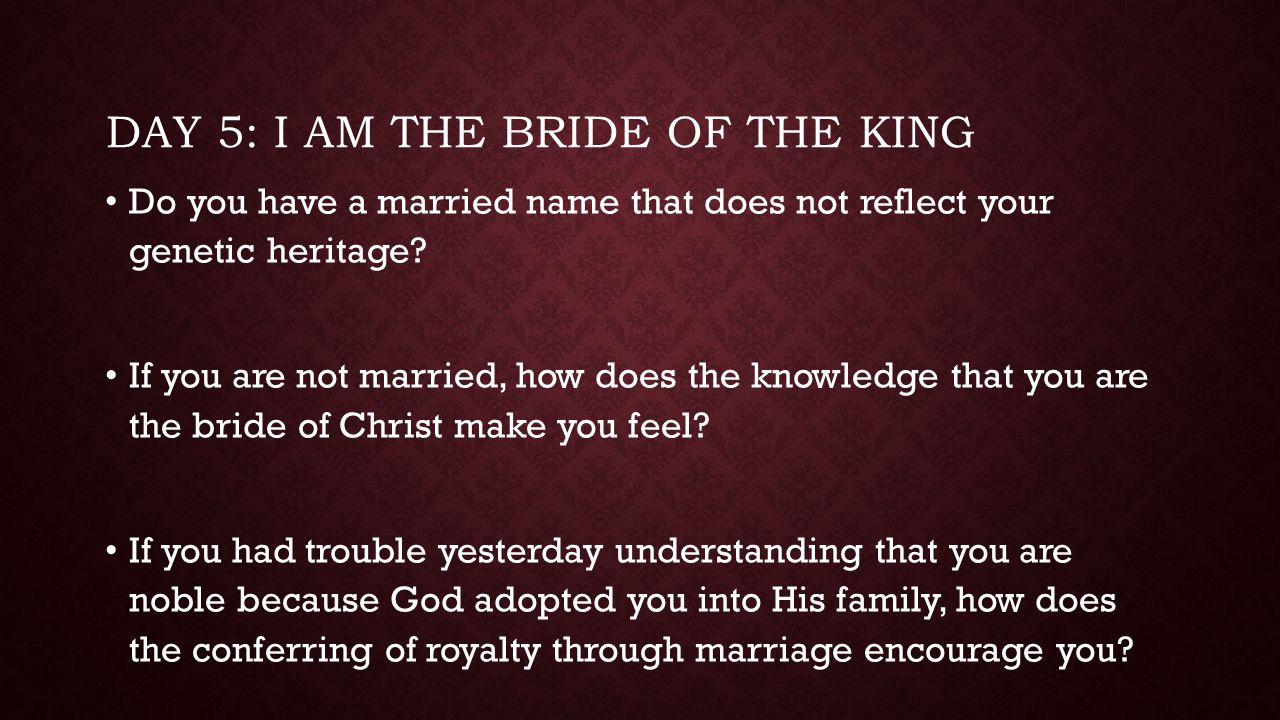 Day 5: I am the bride of the king