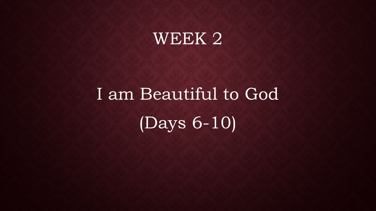 I am Beautiful to God (Days 6-10)