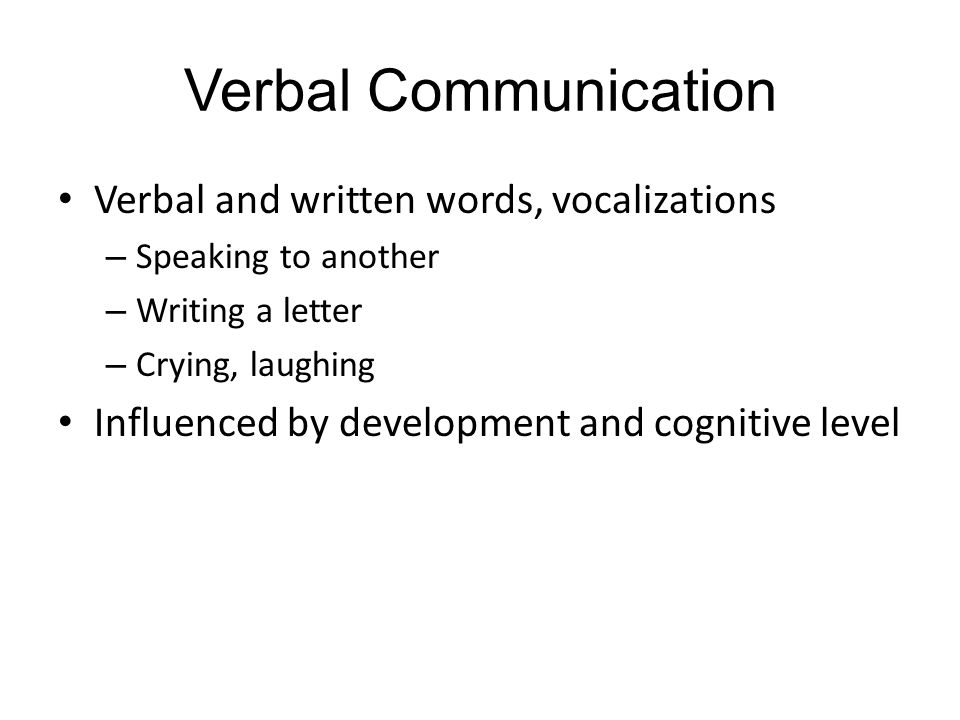 Verbal Communication Verbal and written words, vocalizations